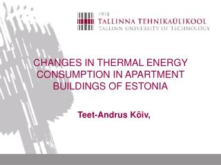 CHANGES IN THERMAL  ENERGY CONSUMPTION IN APARTMENT BUILDINGS  OF  ESTONIA