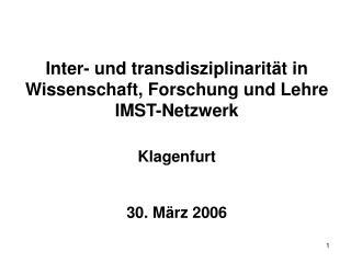 Inter- und transdisziplinarität in Wissenschaft, Forschung und Lehre IMST-Netzwerk Klagenfurt