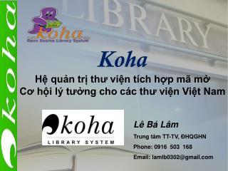 Koha Hệ quản trị thư viện tích hợp mã mở Cơ hội lý tưởng cho các thư viện Việt Nam