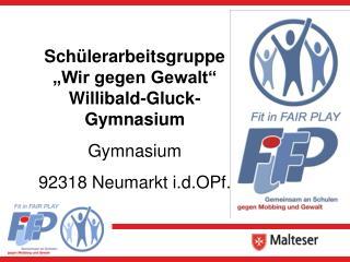 """Schülerarbeitsgruppe """"Wir gegen Gewalt"""" Willibald-Gluck-Gymnasium Gymnasium"""