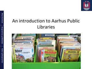 An introduction to Aarhus Public Libraries