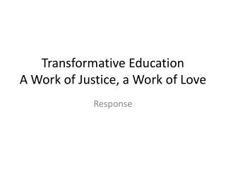 Transformative Education A Work of Justice, a Work of Love