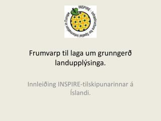 Frumvarp  til  laga um grunngerð landupplýsinga.