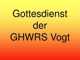 Gottesdienst der  GHWRS Vogt