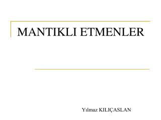 MANTIKLI ETMENLER