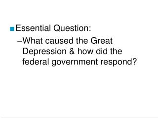 Essential Question: What caused the Great Depression  how did the federal government respond