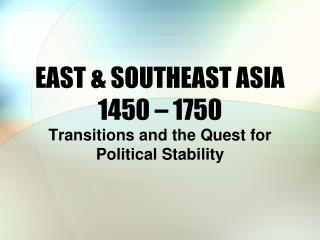 EAST & SOUTHEAST ASIA  1450 – 1750