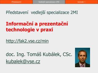 doc. Ing. Tomáš Kubálek, CSc. kubalek@vse.cz