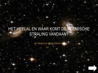 het heelal en waar komt de kosmische straling vandaan?