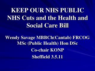 KEEP OUR NHS PUBLIC NHS Cuts and the Health and Social Care Bill