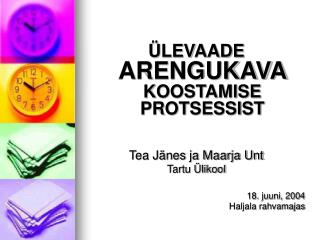 ÜLEVAADE ARENGUKAVA  KOOSTAMISE PROTSESSIST Tea Jänes ja Maarja Unt Tartu Ülikool 18. juuni, 2004