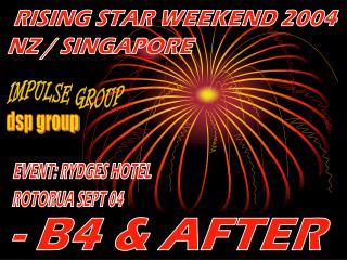 RISING STAR WEEKEND 2004 NZ / SINGAPORE