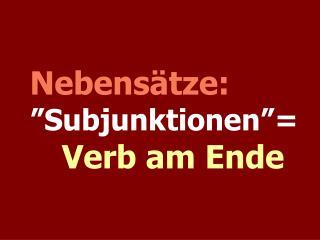 """Nebensätze: """"Subjunktionen""""= Verb am Ende"""
