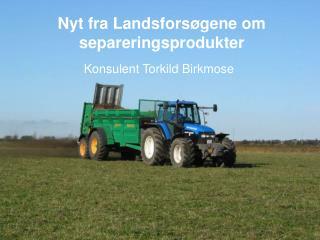 Nyt fra Landsforsøgene om separeringsprodukter