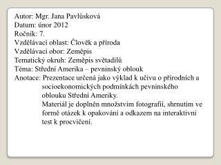 Autor: Mgr. Jana  Pavlůsková Datum: únor 2012 Ročník: 7. Vzdělávací oblast: Člověk a příroda