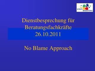 Dienstbesprechung f�r Beratungsfachkr�fte 26.10.2011 No Blame Approach