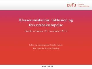Klasserumskultur, inklusion og fraværsbekæmpelse Startkonference 28. november 2012