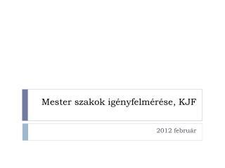 Mester szakok igényfelmérése, KJF