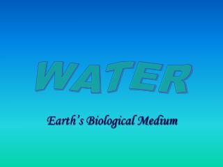 Earth's Biological Medium