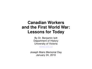 Canadian Workers and the First World War: Lessons for Today By Dr. Benjamin Isitt