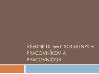 Všedné dilemy sociálnych pracovníkov a pracovníčok