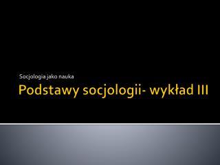 Podstawy socjologii- wykład III