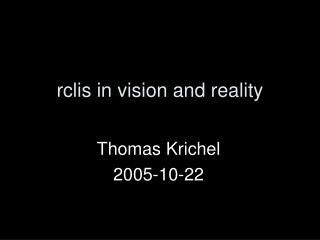 rclis in vision and reality