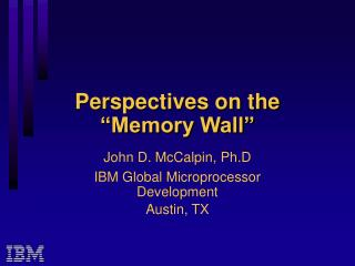 Perspectives on the   Memory Wall