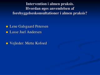 Lene Galsgaard  Petersen Lasse Juel  Andersen Vejleder :  Mette Kofoed