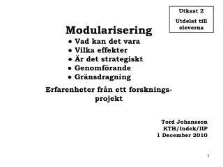 Modularisering          ● Vad kan det vara          ● Vilka effekter          ● Är det strategiskt