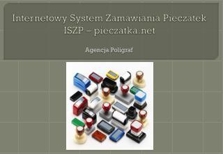 Internetowy System Zamawiania  Pieczatek  ISZP –  pieczatka