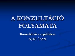 A KONZULTÁCIÓ FOLYAMATA