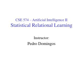 CSE 574 – Artificial Intelligence II Statistical Relational Learning