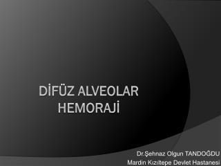 D İfüz Alveolar Hemorajİ