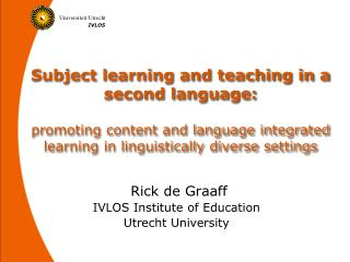 Rick de Graaff IVLOS Institute of Education Utrecht University