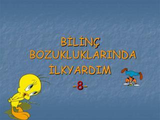 BİLİNÇ BOZUKLUKLARINDA İLKYARDIM - 8 -