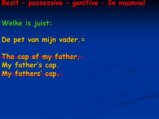Bezit – possessive – genitive – 2e naamval Welke is juist: