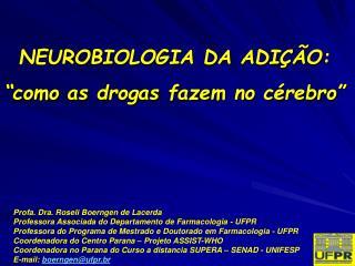 """NEUROBIOLOGIA DA ADIÇÃO: """"como as drogas fazem no cérebro"""""""