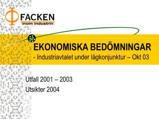 EKONOMISKA BEDÖMNINGAR - Industriavtalet under lågkonjunktur – Okt 03