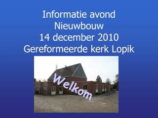 Informatie avond Nieuwbouw 14 december 2010 Gereformeerde kerk Lopik