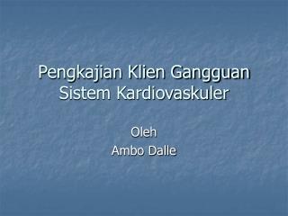 Pengkajian Klien Gangguan Sistem Kardiovaskuler