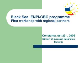 Black Sea  ENPI/CBC programme First workshop with regional partners