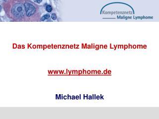 Das Kompetenznetz Maligne Lymphome lymphome.de Michael Hallek