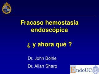 Fracaso hemostasia endoscópica  ¿ y ahora qué ?