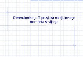 Dimenzioniranje T presjeka na djelovanje momenta savijanja