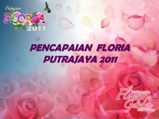 PENCAPAIAN  FLORIA PUTRAJAYA 2011