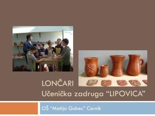 """LONČARI Učenička zadruga """"LIPOVICA"""""""
