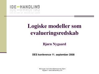 Logiske modeller som evalueringsredskab Bjørn Nygaard