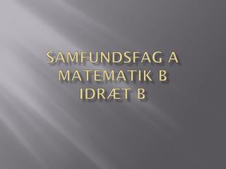 Samfundsfag A Matematik b Idræt b