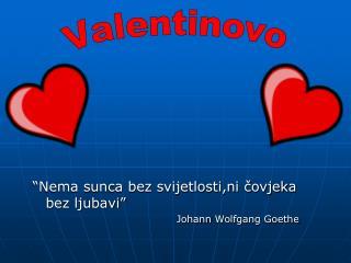 """""""Nema sunca bez svijetlosti,ni čovjeka bez ljubavi"""" Johann Wolfgang  Goethe"""